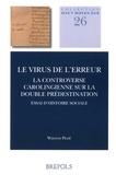 Warren Pezé - Le virus de l'erreur - La controverse carolingienne sur la double prédestination : Essai d'histoire sociale.