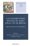 Sylvie Joye et Maria Cristina La Rocca - La construction sociale du sujet exclu (IVe-XIe siècle) - Discours, lieux et individus.