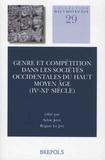 Sylvie Joye et Régine Le Jan - Genre et compétition dans les sociétés occidentales du haut Moyen Age (IVe-XIe siècle).