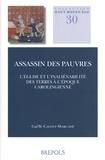 Gaëlle Calvet-Marcadé - Assassin des pauvres - L'Eglise et l'inaliénabilité des terres à l'époque carolingienne.