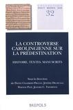 Pierre Chambert-Protat et Jérémy Delmulle - La controverse carolingienne sur la prédestination - Histoire, textes, manuscrits.