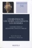 Rolf Grosse et Michel Sor - Charlemagne : les temps, les espaces, les hommes - Construction et déconstruction d'un règne.