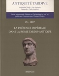 Hervé Inglebert - Antiquité tardive - Tome 25, La présence impériale dans la Rome tardo-antique.