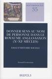 Arnaud Lestremau - Donner sens au nom de personne dans le royaume anglo-saxon (Xe-XIe siècles) - Essai d'histoire sociale.