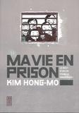 Hong-mo Kim - Ma vie en prison - Le récit d'un cri pour la démocratie !.