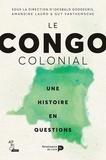 Idesbald Goddeeris et Amandine Lauro - Le Congo colonial - Une histoire en questions.