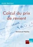 Emmanuel Hachez - Calcul du prix de revient - Rentabiliser les coûts de production et de distribution pour les chefs d'entreprises belges.