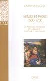 Laura De Fuccia - Venise et Paris 1600-1700 - La peinture vénitienne et la France : fortune et dialogues.