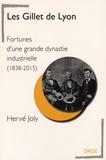 Hervé Joly - Les Gillet de Lyon - Fortunes d'une grande dynastie industrielle (1838-2015).