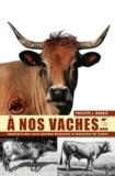 Philippe-Jacques Dubois - A nos vaches... - Les races bovines disparue et menacées de France.