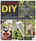 Mat Pember et Dillon Seitchik-Reardon - Le jardin DIY - Des projets faciles pour réaliser vous-mêmes jardin et potager.