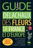 David Streeter et Christina Hart-Davis - Guide Delachaux des fleurs de France et d'Europe.