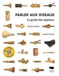 Parler aux oiseaux : le guide des appeaux / François Morel, Laurent Corot | Morel, François (1952-....) - éditeur