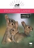 Pierre Rigaux et Marion Jouffroy - Etonnants lapins - La fabuleuse histoire des grandes oreilles.