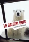 Le dernier ours / Charlotte Bousquet | Bousquet, Charlotte (1973-....). Auteur