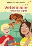 Vétérinaire chez les tigres / Anne-Marie Desplat-Duc | Desplat-Duc, Anne-Marie. Auteur