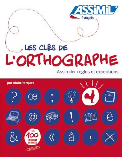 Les clés de l'orthographe / par Alain [i.e. André] Porquet |