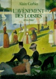L'avènement des loisirs : 1850-1960 / Alain Corbin | Corbin, Alain (1936-....)
