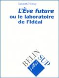 """Jacques Noiray - """"L'ÁEve future"""" ou Le laboratoire de l'idéal."""