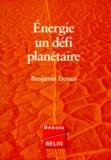 Benjamin Dessus - ENERGIE UN DEFI PLANETAIRE. - Nouvelle édition augmentée et actualisée.