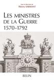 Thierry Sarmant et Benjamin Mercier - Les ministres de la Guerre 1570-1792 - Histoire et dictionnaire biographique.