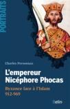 Charles Personnaz - L'empereur Nicéphore Phocas - Byzance face à l'Islam 912-969.