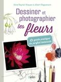 Aline Raynal-Roques et Albert Roguenant - Dessiner et photographier les fleurs - Le guide pratique du parfait botaniste.