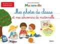 Charlotte Lascault et Séverine Cordier - Mes photos de classe et mes souvenirs de maternelle.