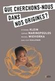 Sophie Marinopoulos et Michel Wieviorka - Que cherche-t-on dans nos origines ?.
