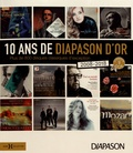 Diapason - 10 ans de Diapason d'or - Plus de 800 disques classiques d'exception (2008-2018).