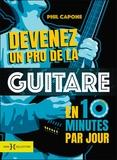 Phil Capone - Devenez un pro de la guitare en 10 minutes par jour. 1 CD audio