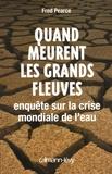Fred Pearce - Quand meurent les grands fleuves - Enquête sur la crise mondiale de l'eau.