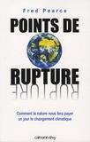 Fred Pearce - Points de rupture - Comment la nature nous fera payer un jour le changement climatique.