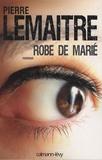 Robe de marié / Pierre Lemaitre   Lemaitre, Pierre (1951-....). Auteur