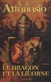 A A Attanasio - Arthor Tome 1 : Le dragon et la licorne.