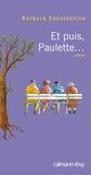 Et puis, Paulette : roman / Barbara Constantine   Constantine, Barbara (1955-....). Auteur