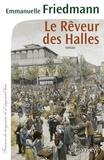Le rêveur des Halles / Emmanuelle Friedmann | Friedmann, Emmanuelle