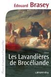 Edouard Brasey - Les lavandières de brocéliande.