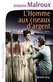 Antonin Malroux - L'Homme aux ciseaux d'argent.