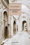 Le marcheur de Fès / Eric Fottorino | Fottorino, Eric (1960-....)