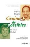 Nicolas Hulot et Pierre Rabhi - Graines de possible - Regards croisés sur l'écologie - Entretiens arbitrés par Weronicka Zarachowicz.