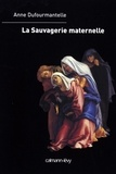 Anne Dufourmantelle - La Sauvagerie maternelle.