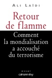 Ali Laïdi - Retour de flamme - Comment la mondialisation a accouché du terrorisme.