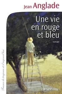 Jean Anglade - Une vie en rouge et bleu.