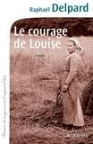 Raphaël Delpard - Le courage de Louise.