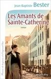 Les amants de Sainte-Catherine / Jean-Baptiste Bester | Bester, Jean-Baptiste