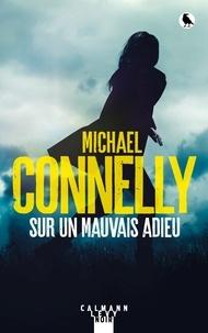 Michael Connelly - Sur un mauvais adieu.