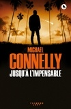 Michael Connelly - Jusqu'à l'impensable.