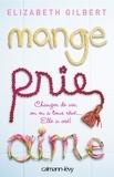 Elizabeth Gilbert - Mange Prie Aime - Changer de vie, on en a tous rêvé... Elle a osé !.