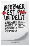 Fabrice Arfi et Paul Moreira - Informer n'est pas un délit - Ensemble contre les nouvelles censures.